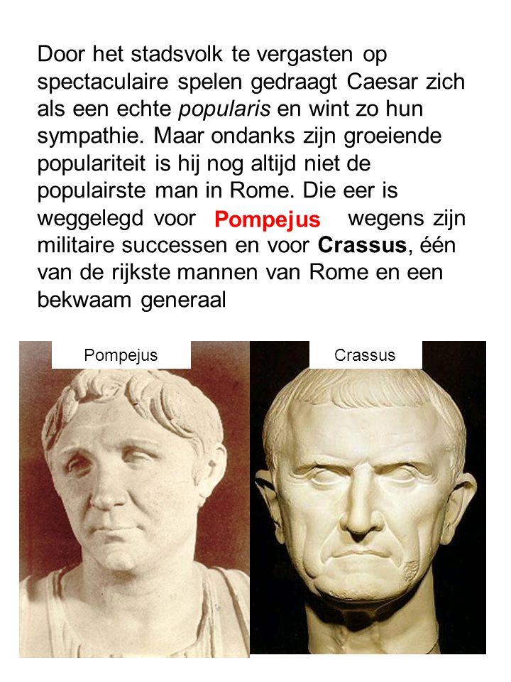 Door het stadsvolk te vergasten op spectaculaire spelen gedraagt Caesar zich als een echte popularis en wint zo hun sympathie. Maar ondanks zijn groei