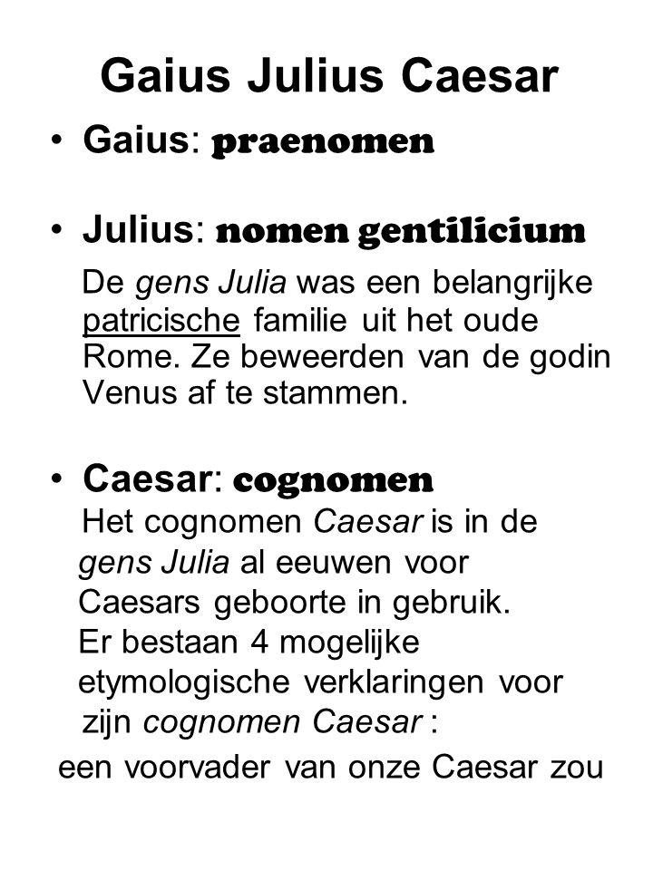 Gaius Julius Caesar Gaius: praenomen Julius: nomen gentilicium De gens Julia was een belangrijke patricische familie uit het oude Rome. Ze beweerden v