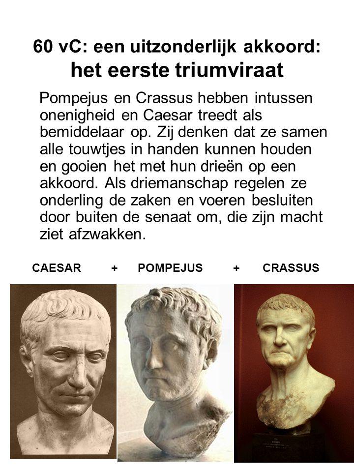 60 vC: een uitzonderlijk akkoord: het eerste triumviraat Pompejus en Crassus hebben intussen onenigheid en Caesar treedt als bemiddelaar op. Zij denke