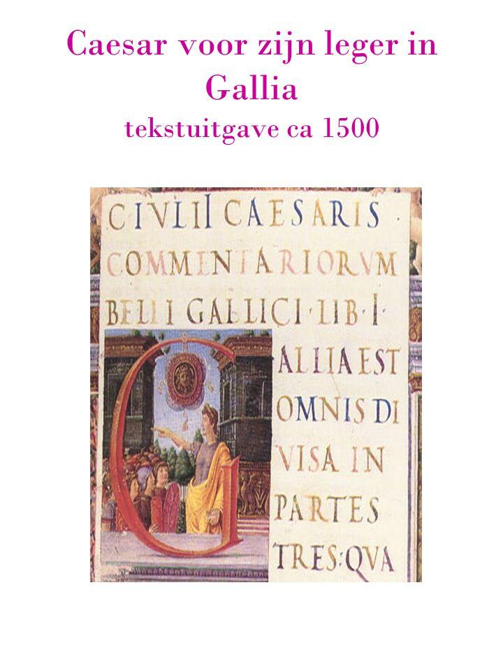 Caesar voor zijn leger in Gallia tekstuitgave ca 1500