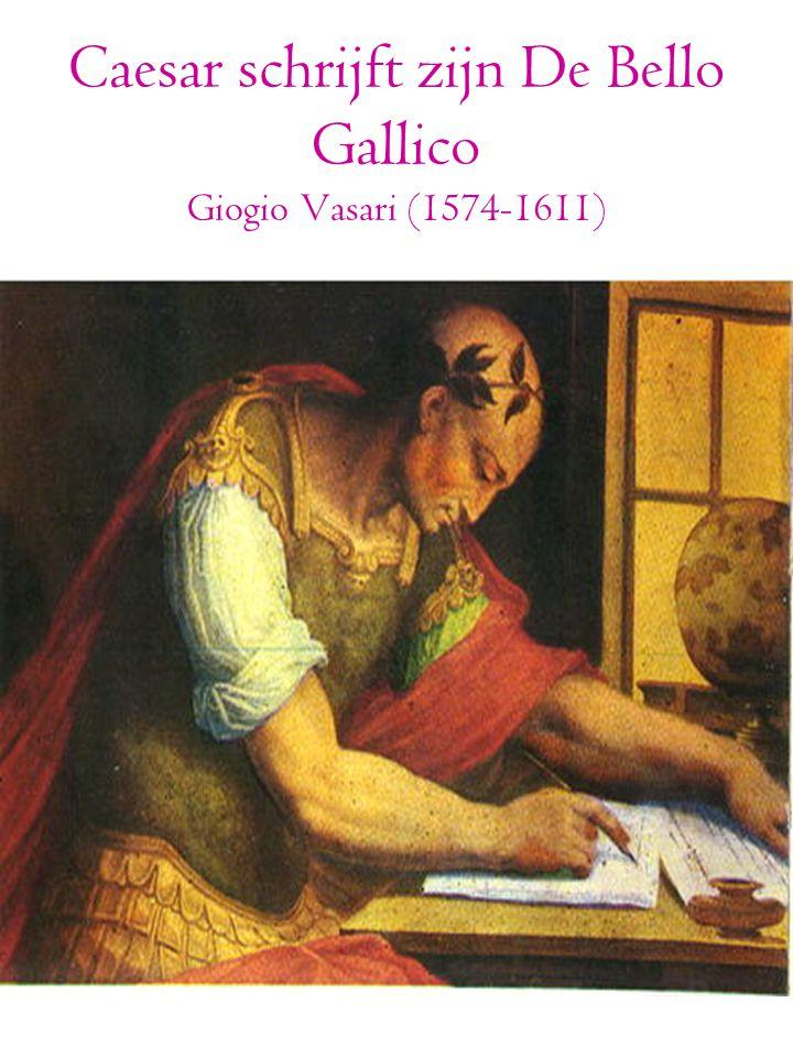 Caesar schrijft zijn De Bello Gallico Giogio Vasari (1574-1611)