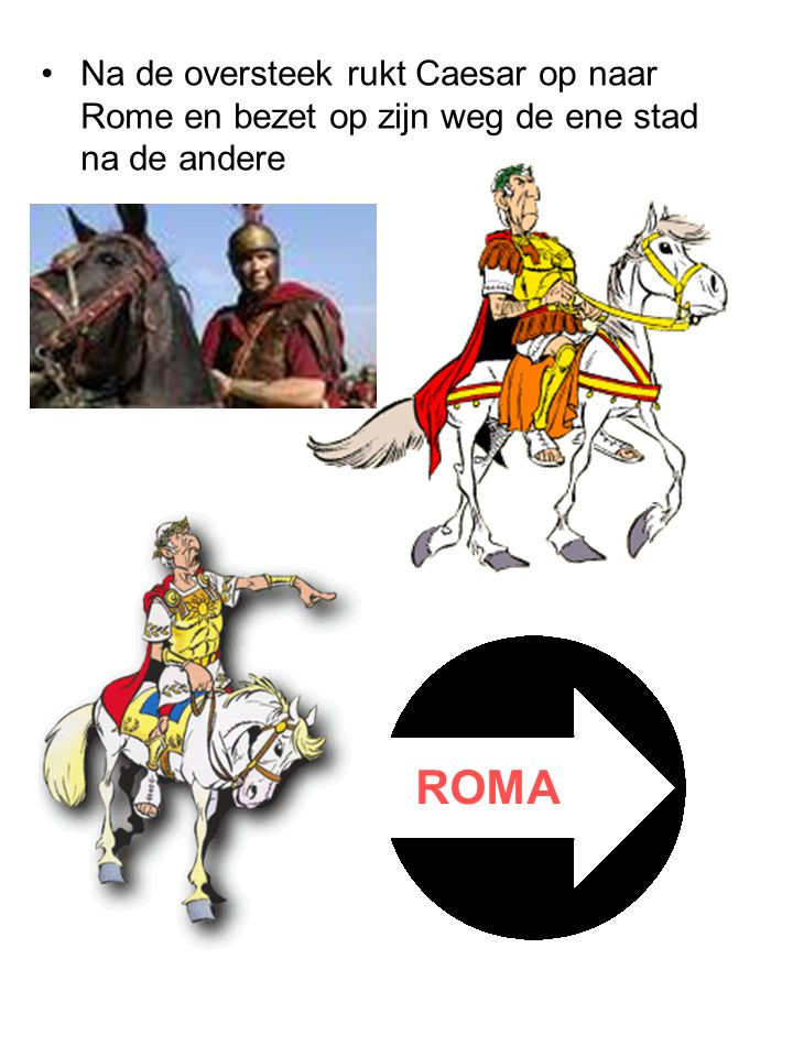 Na de oversteek rukt Caesar op naar Rome en bezet op zijn weg de ene stad na de andere ROMA