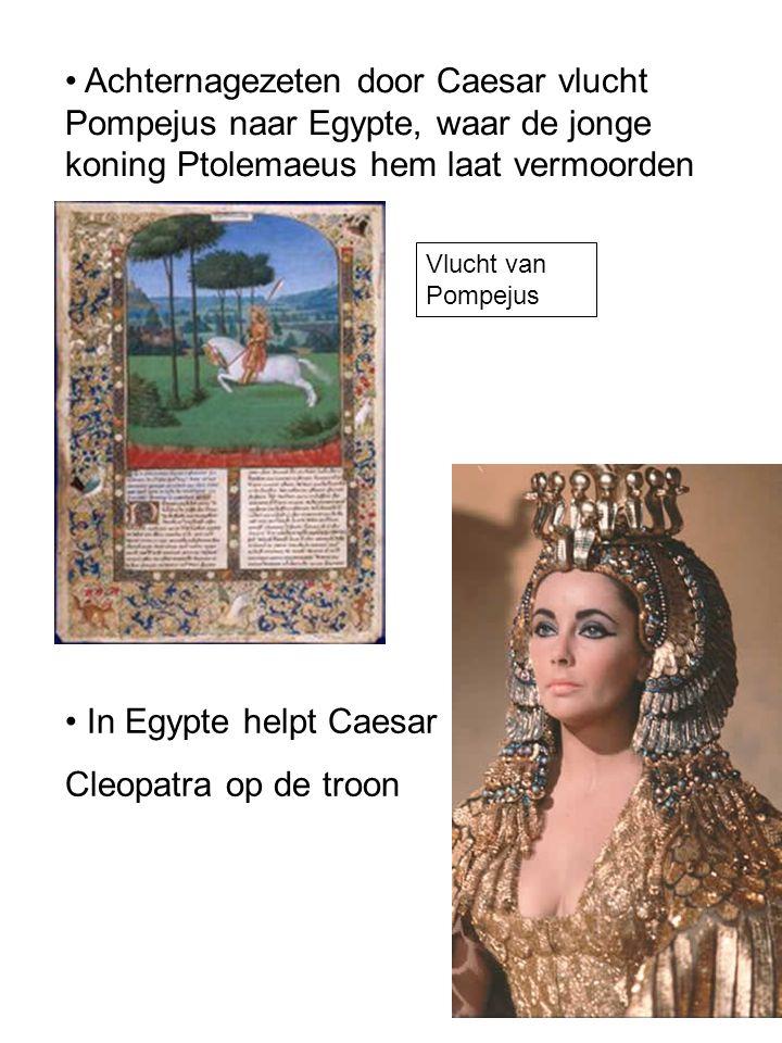Achternagezeten door Caesar vlucht Pompejus naar Egypte, waar de jonge koning Ptolemaeus hem laat vermoorden Vlucht van Pompejus In Egypte helpt Caesa