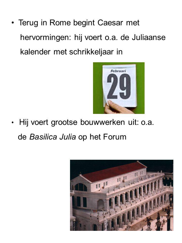 Hij voert grootse bouwwerken uit: o.a. de Basilica Julia op het Forum Terug in Rome begint Caesar met hervormingen: hij voert o.a. de Juliaanse kalend