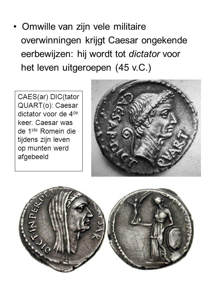 Omwille van zijn vele militaire overwinningen krijgt Caesar ongekende eerbewijzen: hij wordt tot dictator voor het leven uitgeroepen (45 v.C.) CAES(ar