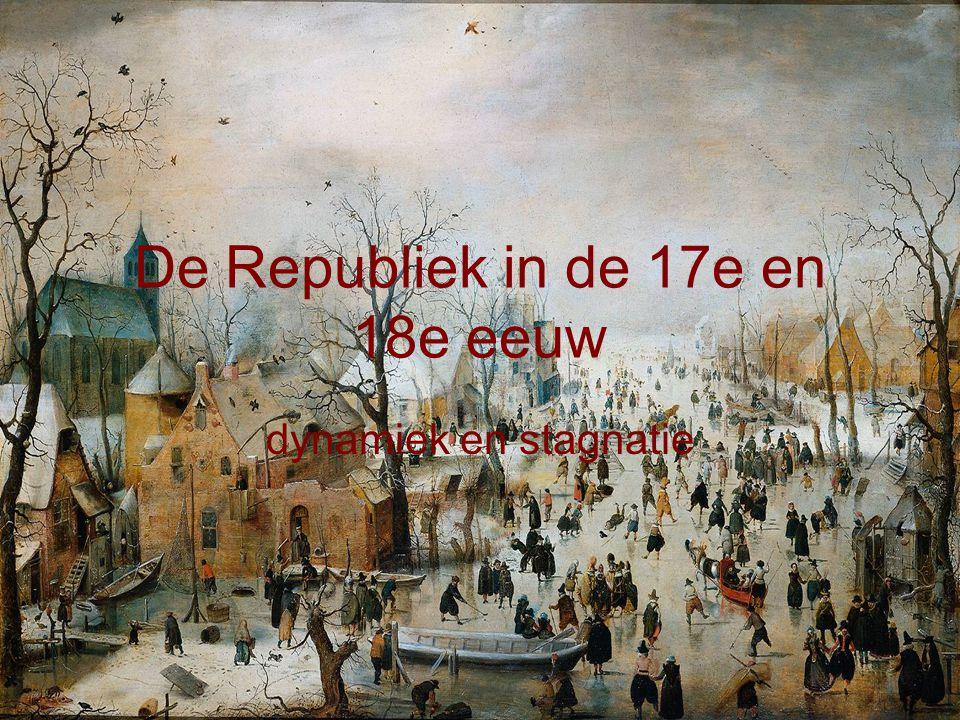 De Republiek in de 17e en 18e eeuw dynamiek en stagnatie