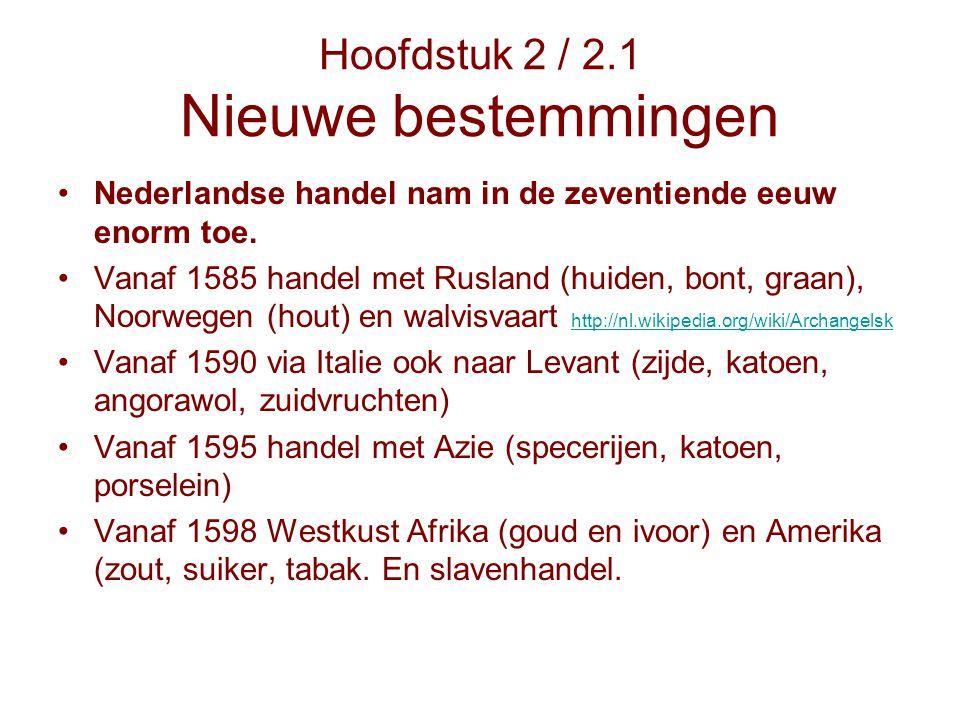 Hoofdstuk 2 / 2.1 Nieuwe bestemmingen Nederlandse handel nam in de zeventiende eeuw enorm toe. Vanaf 1585 handel met Rusland (huiden, bont, graan), No