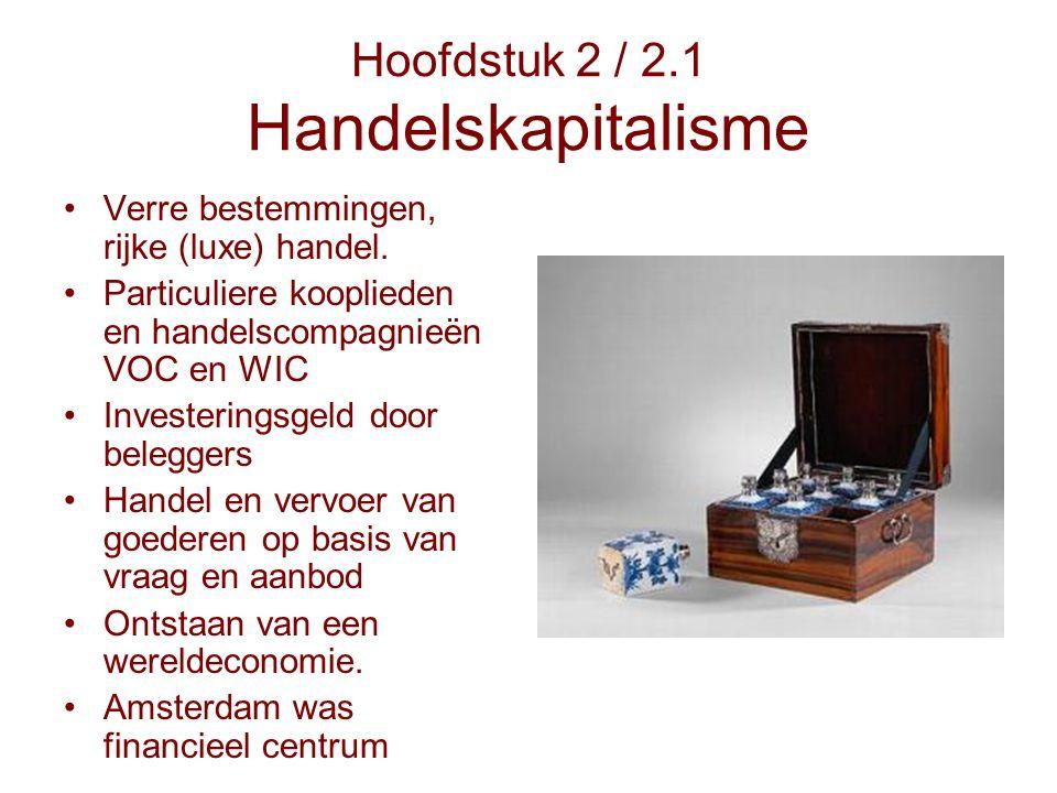 Hoofdstuk 2 / 2.1 Handelskapitalisme Verre bestemmingen, rijke (luxe) handel. Particuliere kooplieden en handelscompagnieën VOC en WIC Investeringsgel