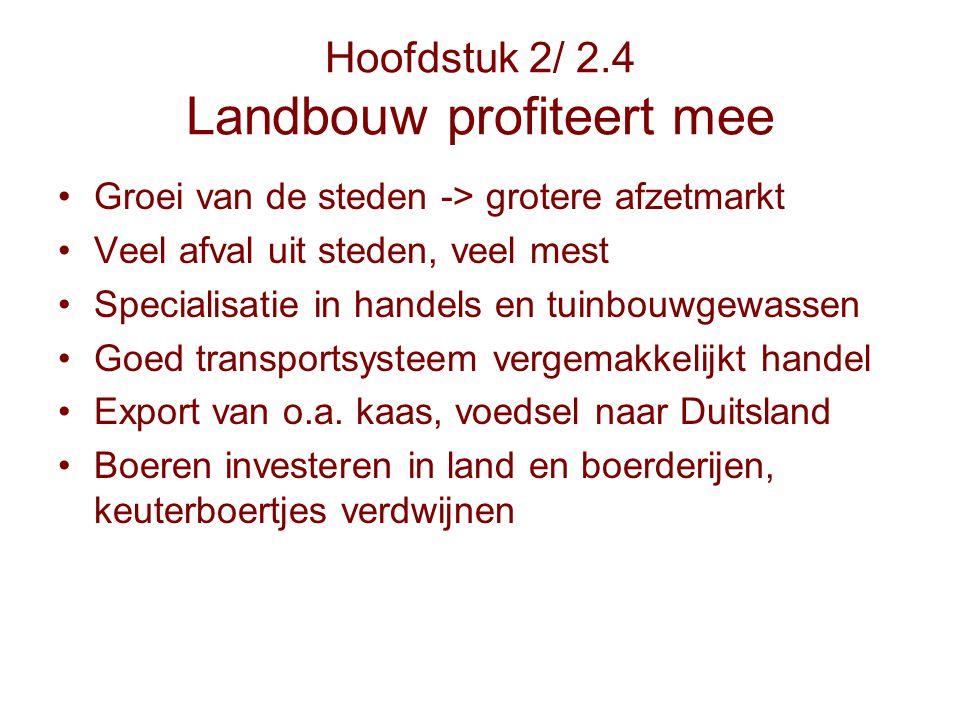Hoofdstuk 2/ 2.4 Landbouw profiteert mee Groei van de steden -> grotere afzetmarkt Veel afval uit steden, veel mest Specialisatie in handels en tuinbo