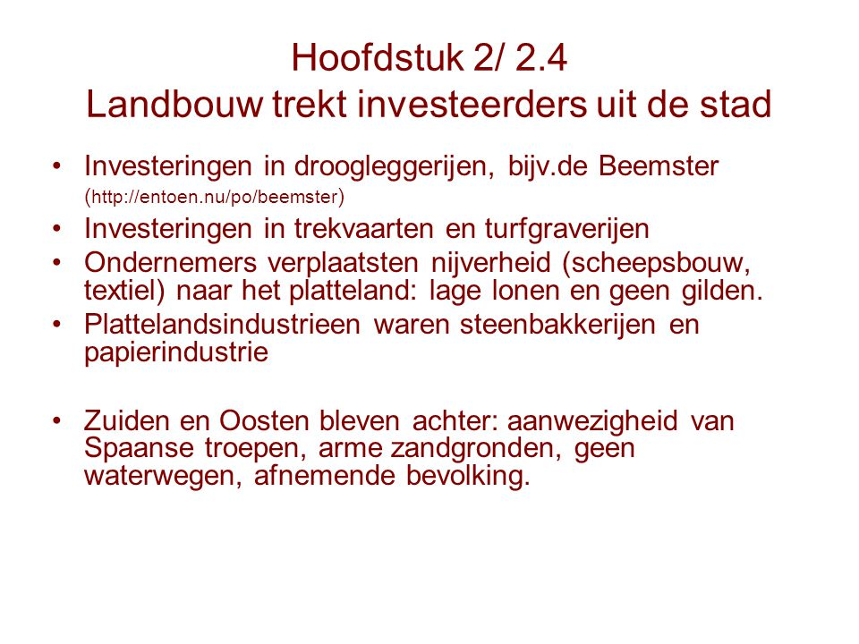 Hoofdstuk 2/ 2.4 Landbouw trekt investeerders uit de stad Investeringen in droogleggerijen, bijv.de Beemster ( http://entoen.nu/po/beemster ) Invester