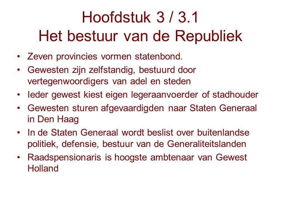 Hoofdstuk 3 / 3.1 Het bestuur van de Republiek Zeven provincies vormen statenbond. Gewesten zijn zelfstandig, bestuurd door vertegenwoordigers van ade