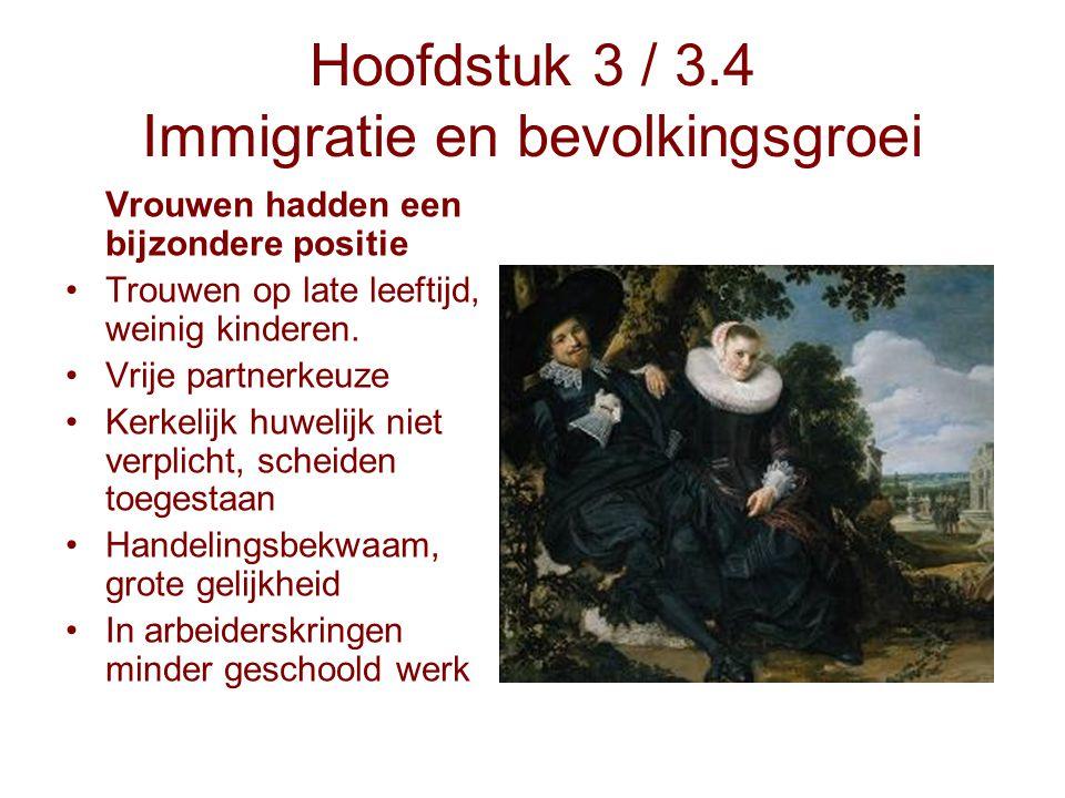 Hoofdstuk 3 / 3.4 Immigratie en bevolkingsgroei Vrouwen hadden een bijzondere positie Trouwen op late leeftijd, weinig kinderen. Vrije partnerkeuze Ke