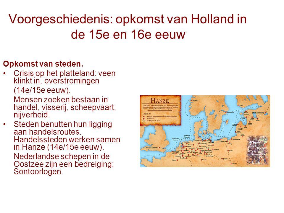 Voorgeschiedenis: opkomst van Holland in de 15e en 16e eeuw Opkomst van steden. Crisis op het platteland: veen klinkt in, overstromingen (14e/15e eeuw