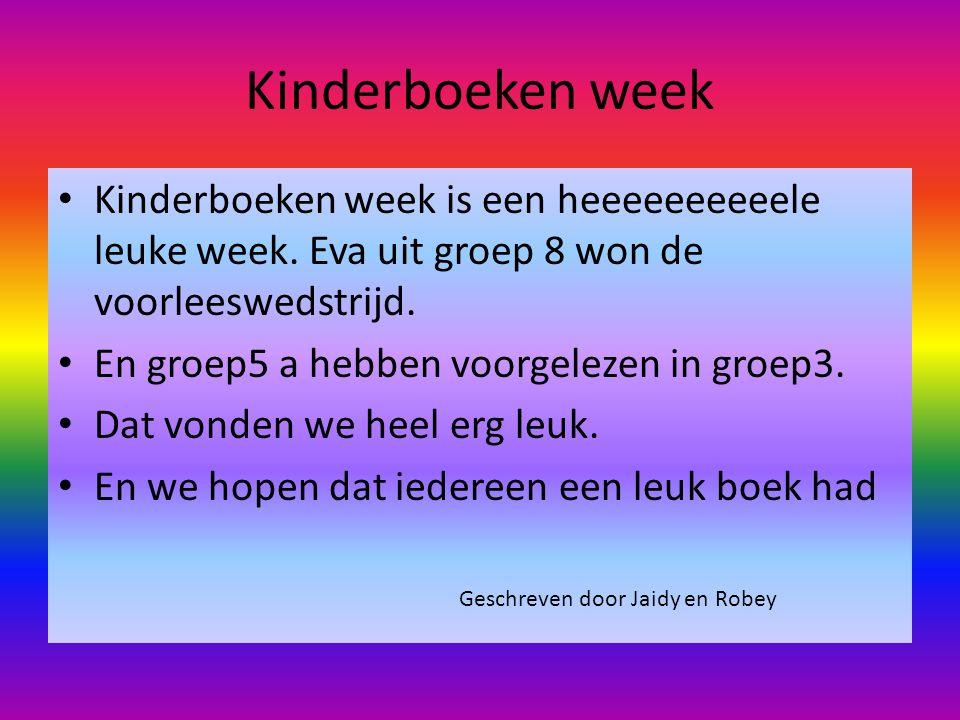 Kinderboeken week Kinderboeken week is een heeeeeeeeeele leuke week. Eva uit groep 8 won de voorleeswedstrijd. En groep5 a hebben voorgelezen in groep