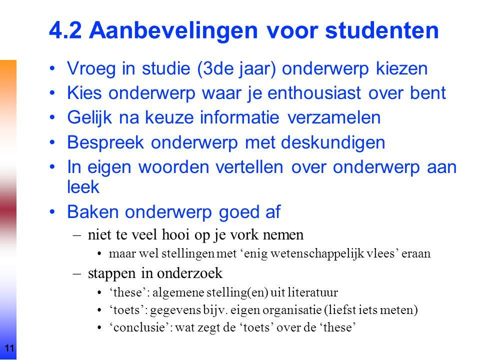 11 4.2 Aanbevelingen voor studenten Vroeg in studie (3de jaar) onderwerp kiezen Kies onderwerp waar je enthousiast over bent Gelijk na keuze informati