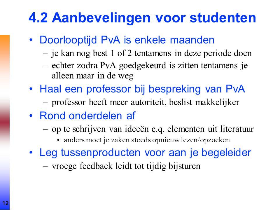 12 4.2 Aanbevelingen voor studenten Doorlooptijd PvA is enkele maanden –je kan nog best 1 of 2 tentamens in deze periode doen –echter zodra PvA goedge