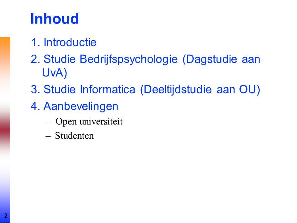 2 Inhoud 1. Introductie 2. Studie Bedrijfspsychologie (Dagstudie aan UvA) 3. Studie Informatica (Deeltijdstudie aan OU) 4. Aanbevelingen –Open univers