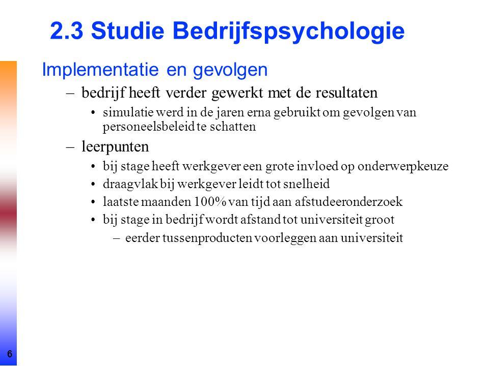 6 2.3 Studie Bedrijfspsychologie Implementatie en gevolgen –bedrijf heeft verder gewerkt met de resultaten simulatie werd in de jaren erna gebruikt om