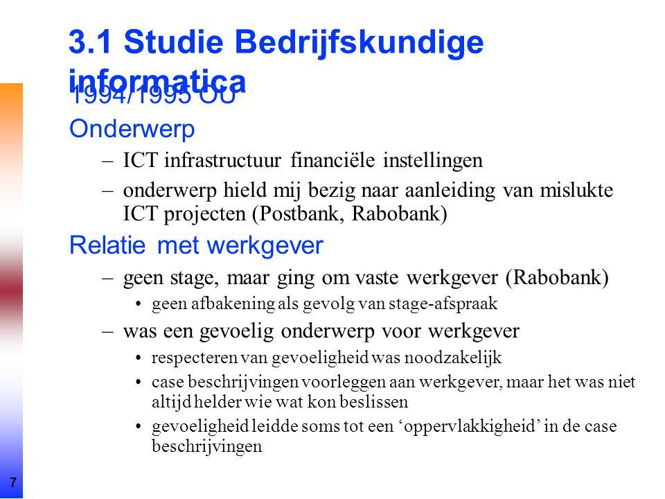 7 3.1 Studie Bedrijfskundige informatica 1994/1995 OU Onderwerp –ICT infrastructuur financiële instellingen –onderwerp hield mij bezig naar aanleiding