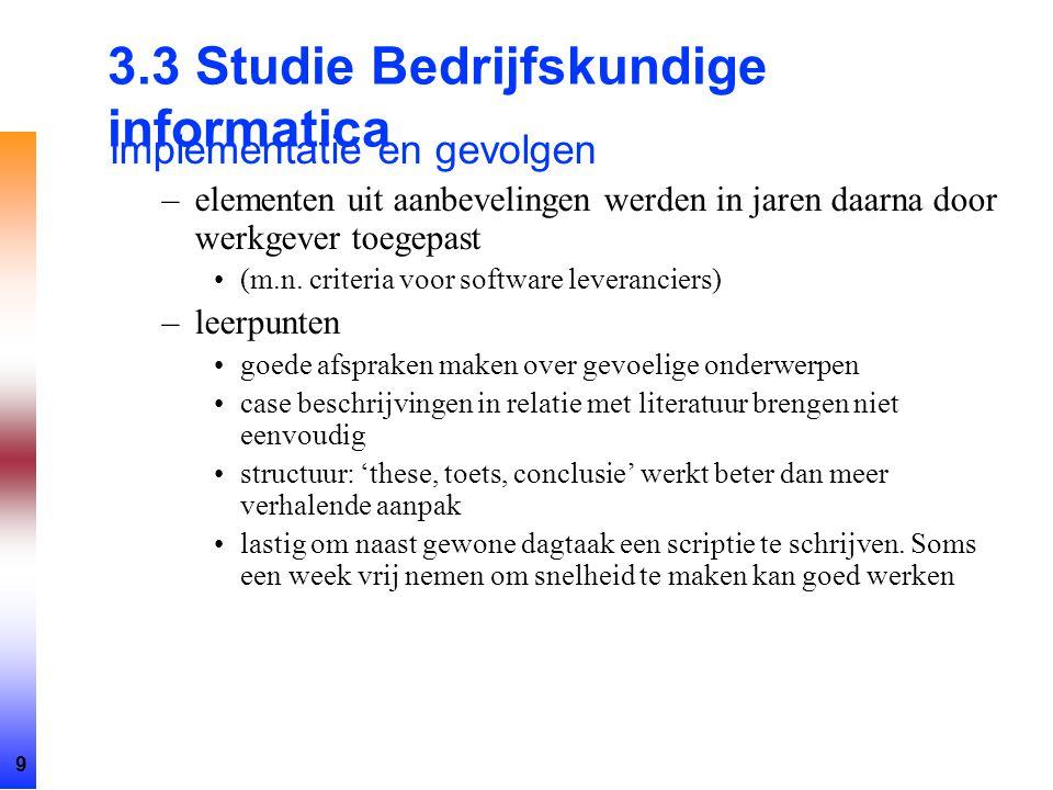 9 3.3 Studie Bedrijfskundige informatica Implementatie en gevolgen –elementen uit aanbevelingen werden in jaren daarna door werkgever toegepast (m.n.