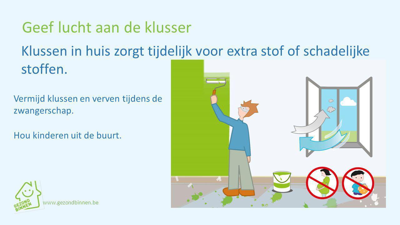 Geef lucht aan de klusser Vermijd klussen en verven tijdens de zwangerschap. Klussen in huis zorgt tijdelijk voor extra stof of schadelijke stoffen. H