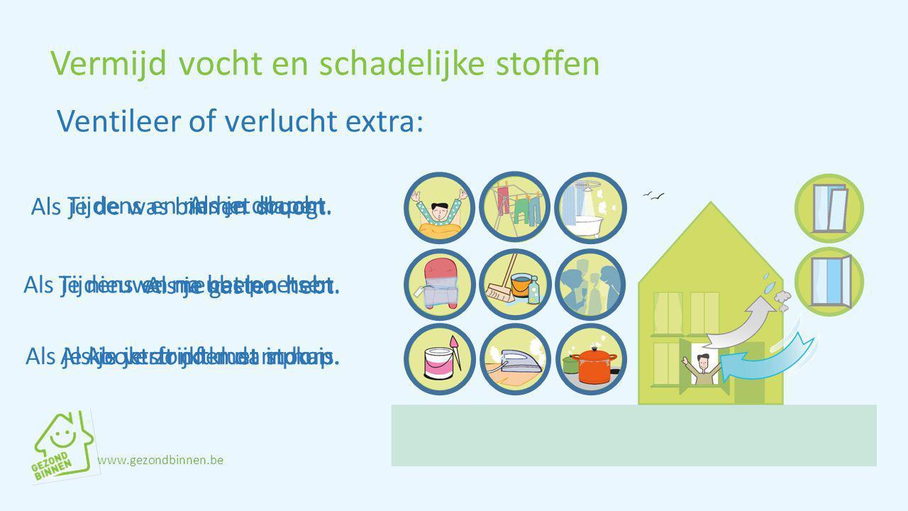 Zorg voor een goede temperatuur in huis Minstens 15°C Onder 15°C heb je meer kans op condensatie.