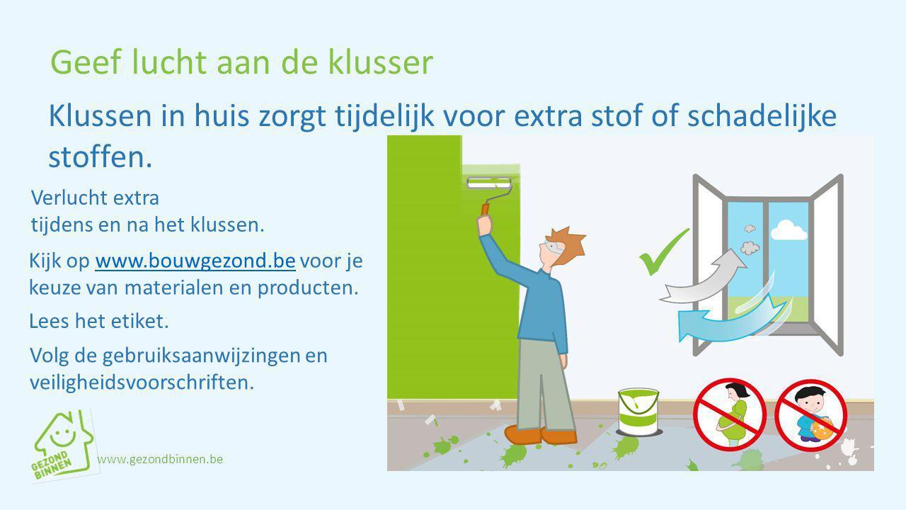 Geef lucht aan de klusser Verlucht extra tijdens en na het klussen. Klussen in huis zorgt tijdelijk voor extra stof of schadelijke stoffen. Kijk op ww