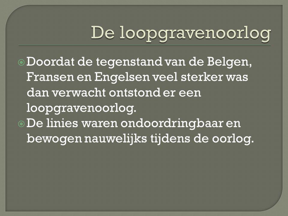  Doordat de tegenstand van de Belgen, Fransen en Engelsen veel sterker was dan verwacht ontstond er een loopgravenoorlog.  De linies waren ondoordri