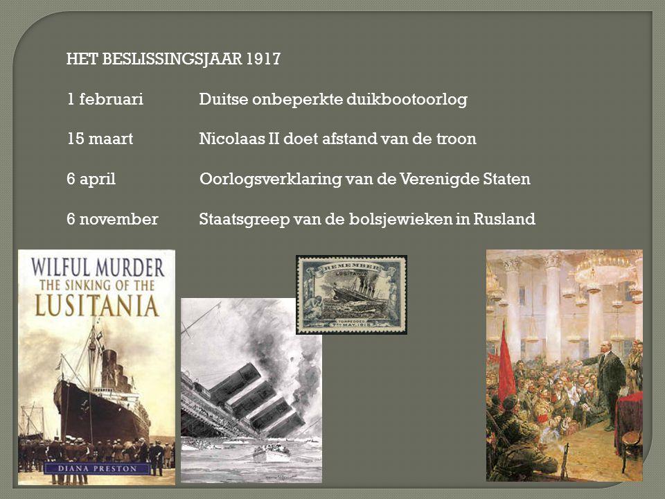 HET BESLISSINGSJAAR 1917 1 februari Duitse onbeperkte duikbootoorlog 15 maart Nicolaas II doet afstand van de troon 6 april Oorlogsverklaring van de V