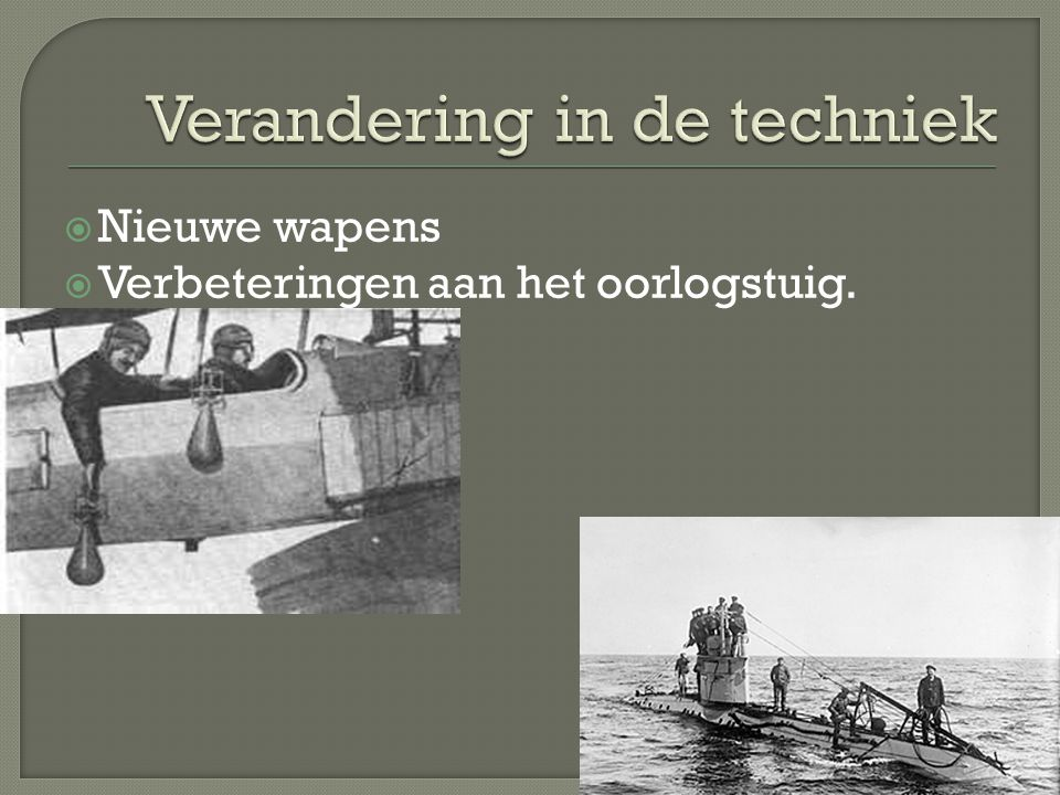  Nieuwe wapens  Verbeteringen aan het oorlogstuig.