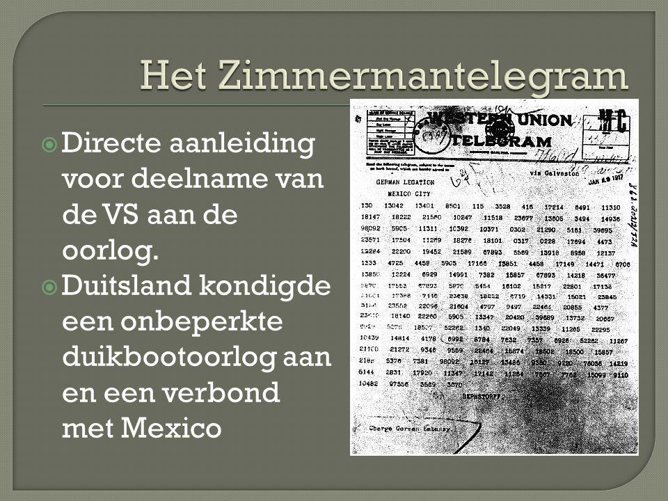  Directe aanleiding voor deelname van de VS aan de oorlog.  Duitsland kondigde een onbeperkte duikbootoorlog aan en een verbond met Mexico