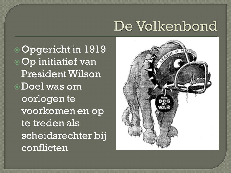  Opgericht in 1919  Op initiatief van President Wilson  Doel was om oorlogen te voorkomen en op te treden als scheidsrechter bij conflicten