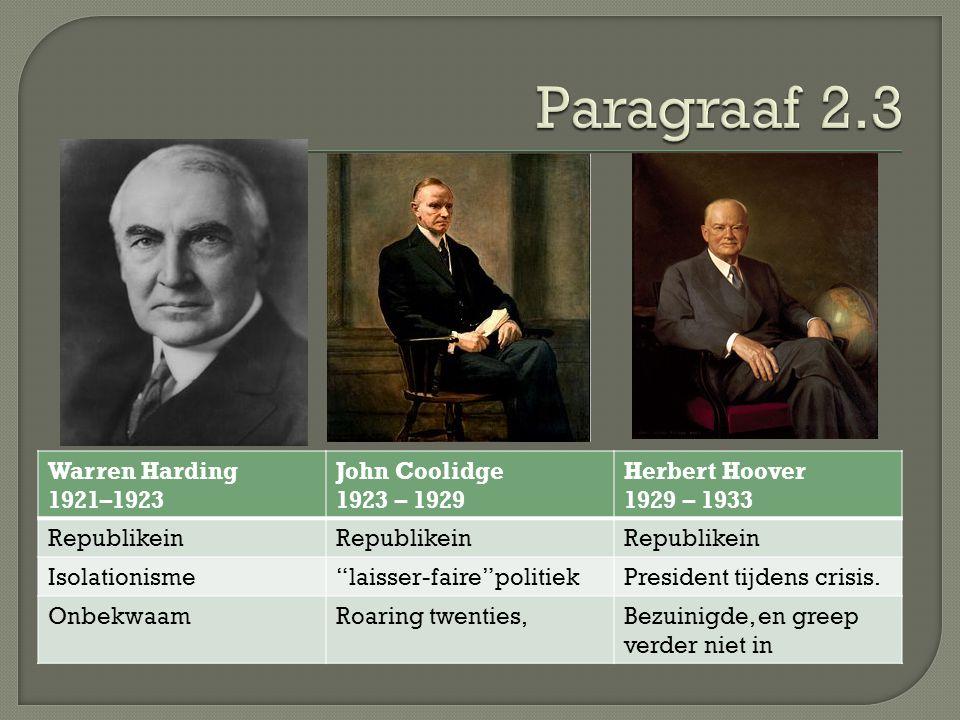 """Warren Harding 1921–1923 John Coolidge 1923 – 1929 Herbert Hoover 1929 – 1933 Republikein Isolationisme""""laisser-faire""""politiekPresident tijdens crisis"""