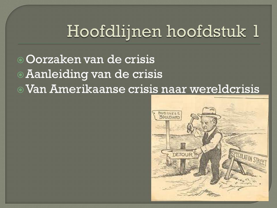  Oorzaken van de crisis  Aanleiding van de crisis  Van Amerikaanse crisis naar wereldcrisis