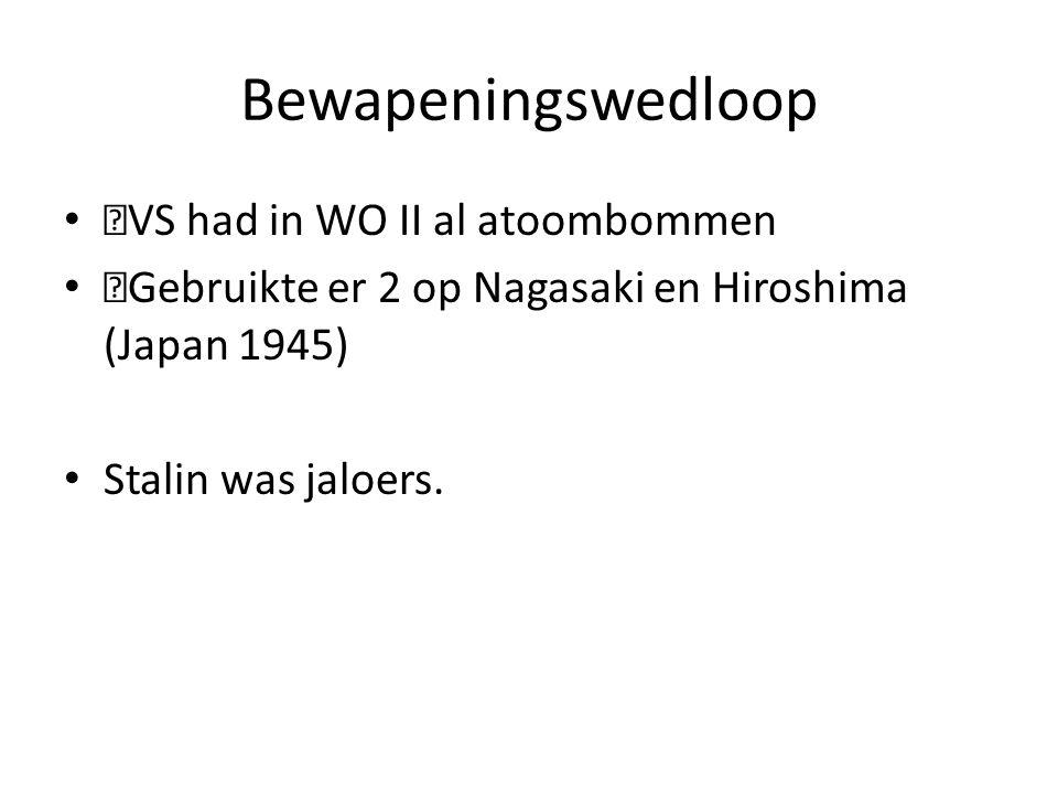 Bewapeningswedloop —VS had in WO II al atoombommen —Gebruikte er 2 op Nagasaki en Hiroshima (Japan 1945) Stalin was jaloers.