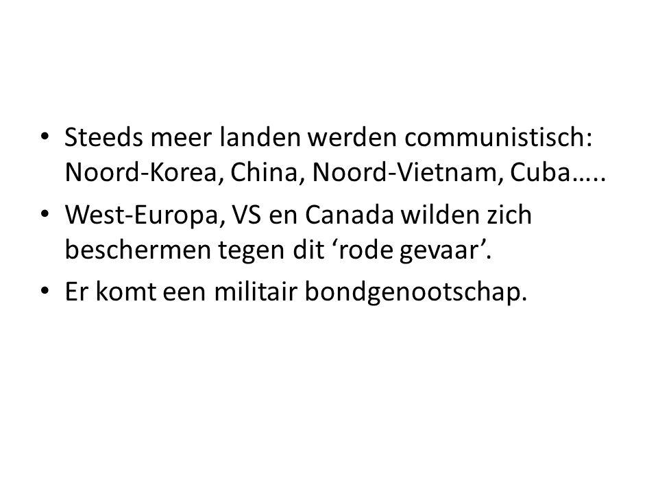 Steeds meer landen werden communistisch: Noord-Korea, China, Noord-Vietnam, Cuba…..