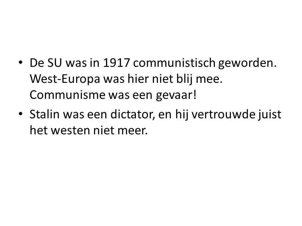 De SU was in 1917 communistisch geworden.West-Europa was hier niet blij mee.