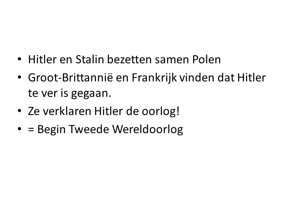 Hitler en Stalin bezetten samen Polen Groot-Brittannië en Frankrijk vinden dat Hitler te ver is gegaan.
