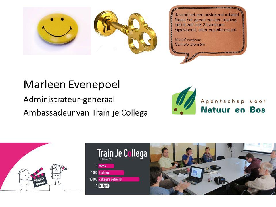 Marleen Evenepoel Administrateur-generaal Ambassadeur van Train je Collega Ik vond het een uitstekend initiatief. Naast het geven van een training, he