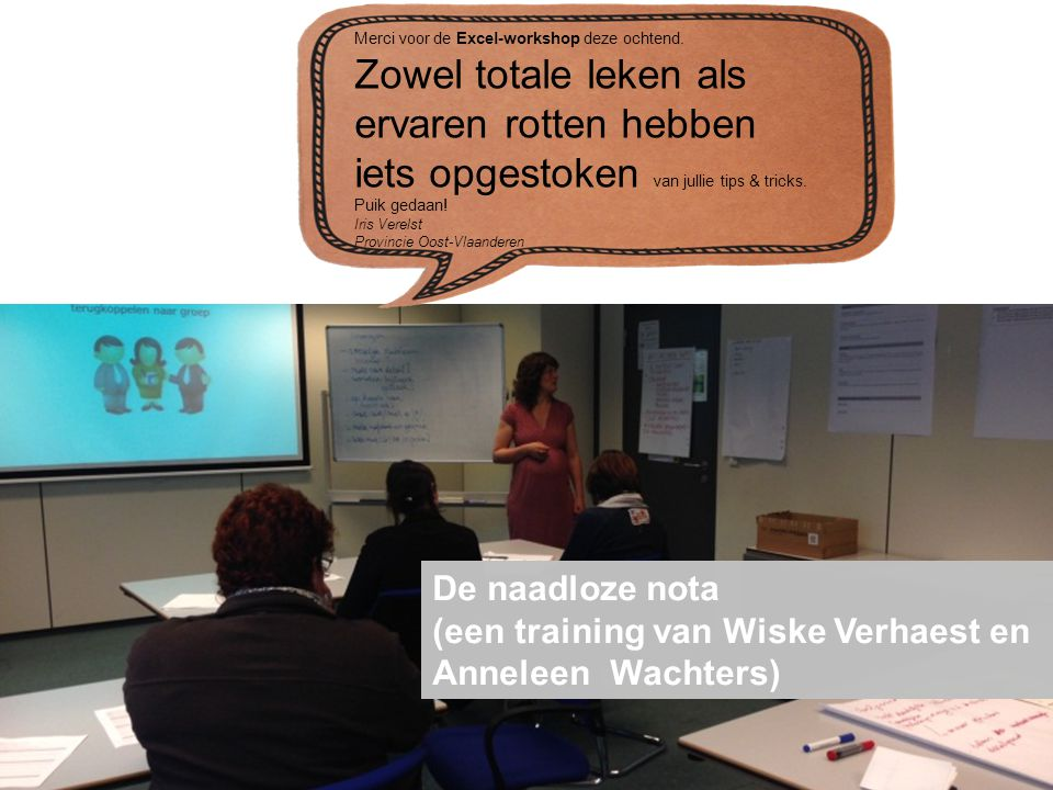 De naadloze nota (een training van Wiske Verhaest en Anneleen Wachters) Merci voor de Excel-workshop deze ochtend. Zowel totale leken als ervaren rott