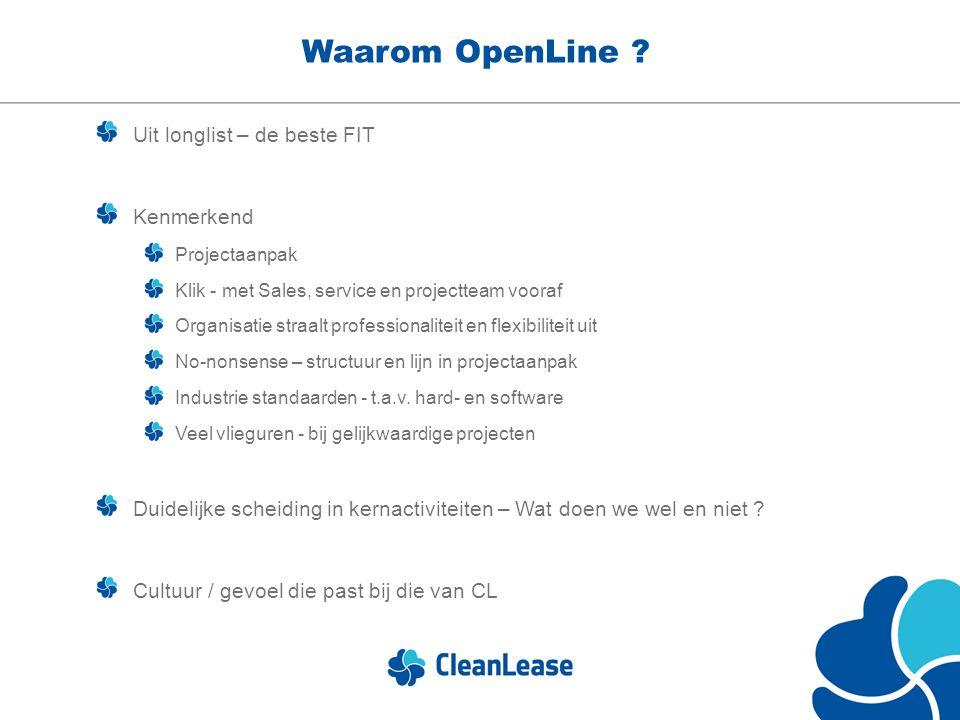 Waarom OpenLine ? Uit longlist – de beste FIT Kenmerkend Projectaanpak Klik - met Sales, service en projectteam vooraf Organisatie straalt professiona