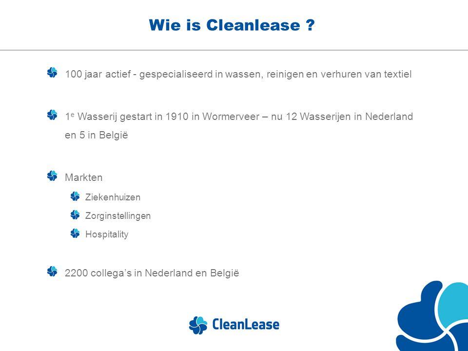 Wie is Cleanlease ? 100 jaar actief - gespecialiseerd in wassen, reinigen en verhuren van textiel 1 e Wasserij gestart in 1910 in Wormerveer – nu 12 W