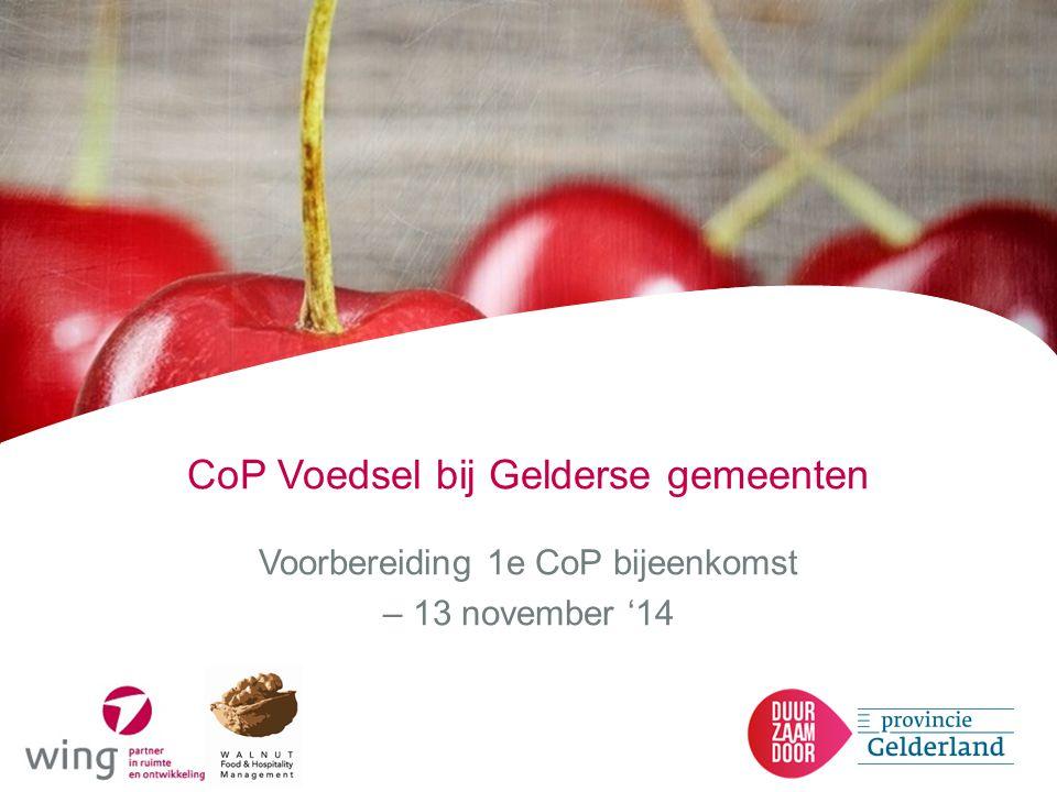 CoP Voedsel bij Gelderse gemeenten Voorbereiding 1e CoP bijeenkomst – 13 november '14