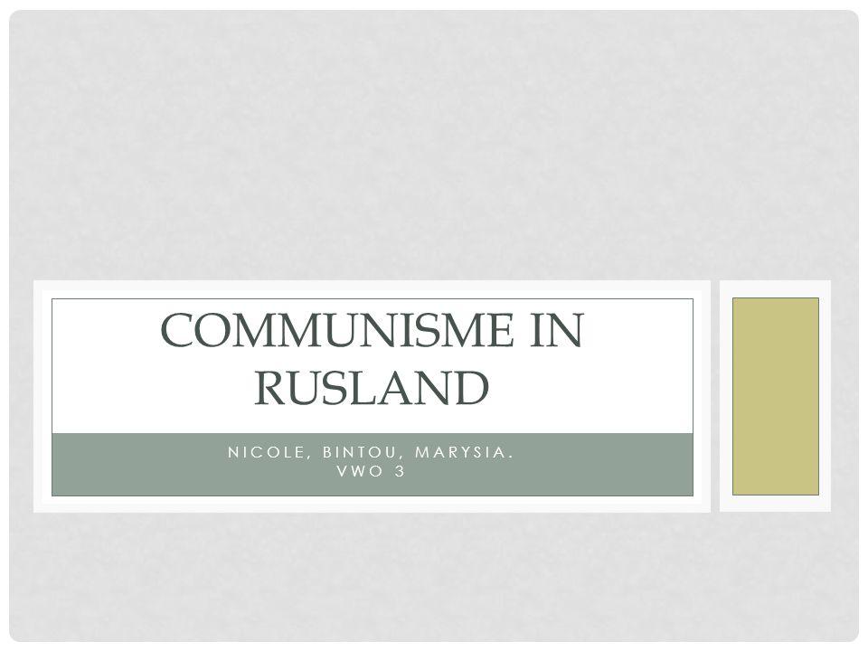 NICOLE, BINTOU, MARYSIA. VWO 3 COMMUNISME IN RUSLAND
