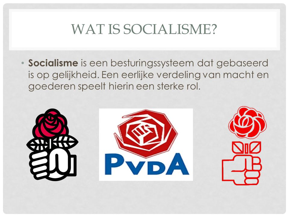 WAT IS SOCIALISME.Socialisme is een besturingssysteem dat gebaseerd is op gelijkheid.