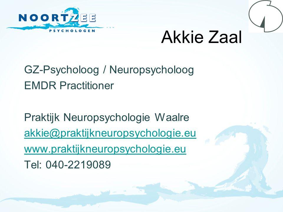 Akkie Zaal GZ-Psycholoog / Neuropsycholoog EMDR Practitioner Praktijk Neuropsychologie Waalre akkie@praktijkneuropsychologie.eu www.praktijkneuropsych