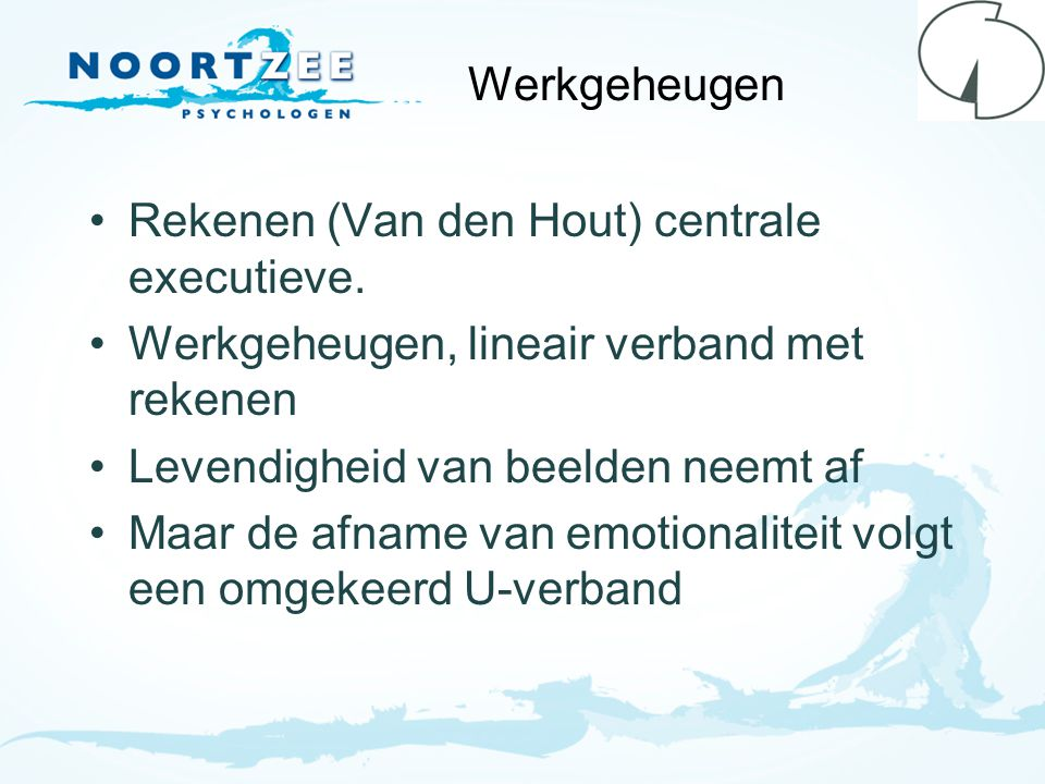 Werkgeheugen Rekenen (Van den Hout) centrale executieve. Werkgeheugen, lineair verband met rekenen Levendigheid van beelden neemt af Maar de afname va