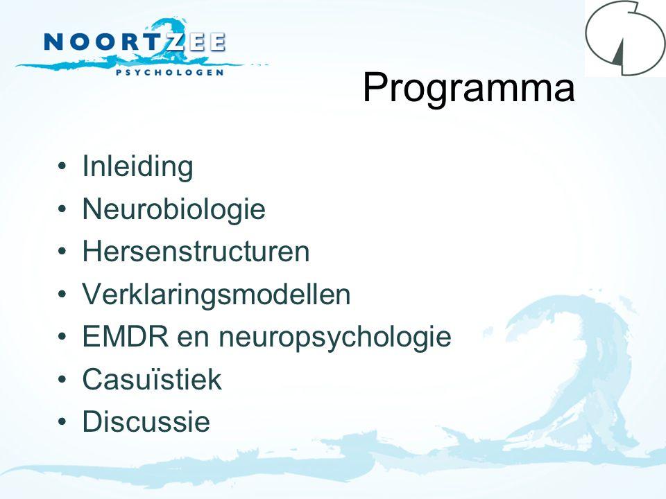 Programma Inleiding Neurobiologie Hersenstructuren Verklaringsmodellen EMDR en neuropsychologie Casuïstiek Discussie