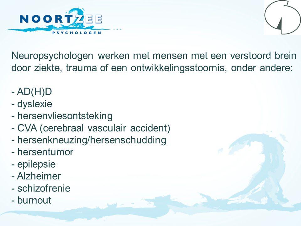 Neuropsychologen werken met mensen met een verstoord brein door ziekte, trauma of een ontwikkelingsstoornis, onder andere: - AD(H)D - dyslexie - herse