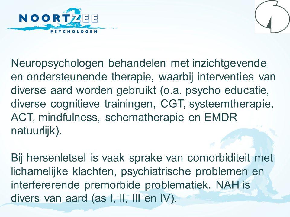 Neuropsychologen behandelen met inzichtgevende en ondersteunende therapie, waarbij interventies van diverse aard worden gebruikt (o.a. psycho educatie